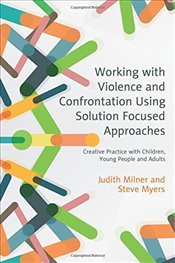 Working with Violence and Confrontation Using Solution Focused Approaches - Milner, Judith