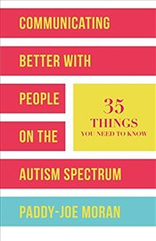 Communicating Better with People on the Autism Spectrum - Moran, Paddy-Joe