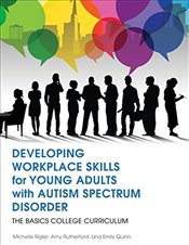 Developing Workplace Skills for Young Adults with Autism Spectrum Disorder: The BASICS College Curri - Rigler, Michelle