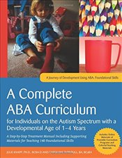 Complete ABA Curriculum for Individuals on the Autism Spectrum with a Developmental Age of 1-4 Years - Knapp, Julie