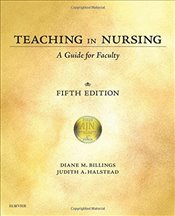 Teaching in Nursing: A Guide for Faculty, 5e - FAAN, Diane M. Billings EdD RN