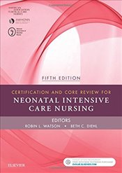 Certification and Core Review for Neonatal Intensive Care Nursing, 5e - Watson, Robin L.