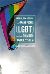 Lesbian, Gay, Bisexual and Trans People (LGBT) and the Criminal Justice System - Knight, Charlotte