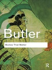 Bodies That Matter : On the Discursive Limits of Sex (Routledge Classics) - Butler, Judith