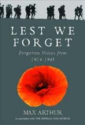 Lest We Forget : Forgotten Voices from 1914-1945 - Arthur, Max