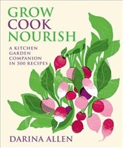 Grow, Cook, Nourish - Allen, Darina