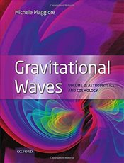 Gravitational Waves Volume 2 : Astrophysics and Cosmology - Maggiore, Michele