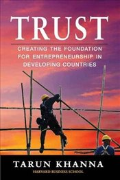 Trust: Creating the Foundation for Entrepreneurship in Developing Countries - Khanna, Tarun