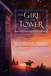 Girl in the Tower (Winternight Trilogy) - Arden, Katherine
