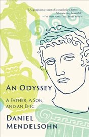 Odyssey : A Father, a Son, and an Epic - Mendelsohn, Daniel
