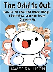 Odd 1s Out : How to Be Cool and Other Things I Definitely Learned from Growing Up - Rallison, James