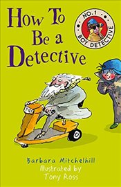 How To Be a Detective (No. 1 Boy Detective) - Mitchelhill, Barbara