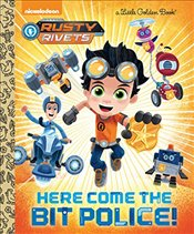Here Come the Bit Police! (Nickelodeon Rusty Rivets: Little Golden Books) - Berrios, Frank