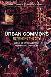 Urban Commons : Rethinking the City - Borch, Christian