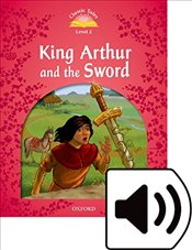 Classic Tales Second Edition: Level 2: King Arthur and the Sword Audio Pack - Bladon, Rachel