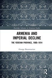 Armenia and Imperial Decline : The Yerevan Province, 1900-1914 - Bournoutian, George A.
