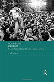 Post-Soviet Armenia : The New National Elite and the New National Narrative - Ghaplanyan, Irina