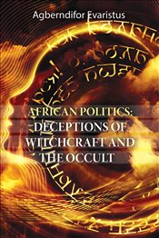 African Politics : Deceptions Of Witchcraft And The Occult - Evaristus, Agberndifor