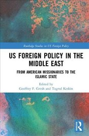 US Foreign Policy in the Middle East : From American Missionaries to the Islamic State - Gresh, Geoffrey F.