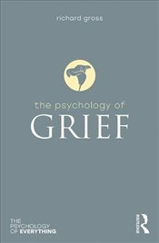 Psychology of Grief (The Psychology of Everything) - Gross, Richard
