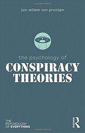 Psychology of Conspiracy Theories (The Psychology of Everything) - Prooijen, Jan-Willem van