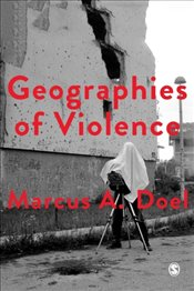Geographies of Violence : Killing Space, Killing Time - Doel, Marcus A.