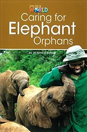 Our World Readers: Caring for Elephant Orphans: British English (Our World Readers (British English) - OSullivan, Jill