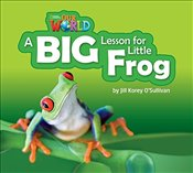 Our World Readers: A Big Lesson for Little Frog: British English (Our World Readers (British English - OSullivan, Jill