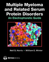 Multiple Myeloma and Related Serum Protein Disorders: An Electrophoretic Guide - Harris, Neil S.