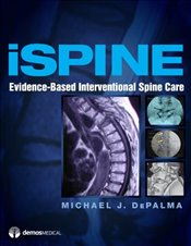 iSpine: Evidence-Based Interventional Spine Care - DePalma, Michael J.