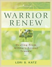 Warrior Renew: Healing From Military Sexual Trauma - Katz, Lori S.