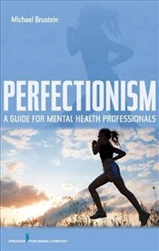 Perfectionism: A Guide for Mental Health Professionals - Brustein, Michael