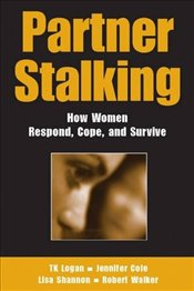 Partner Stalking: How Women Respond, Cope and Survive - Logan, T. K.
