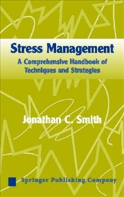 Stress Management: A Comprehensive Handbook of Techniques and Strategies - Smith, Jonathan C.