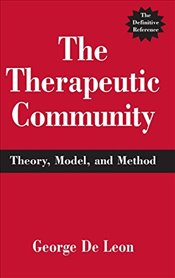 Therapeutic Community: Theory, Model and Method - Leon, George