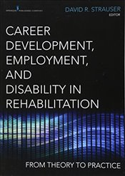 Career Development, Employment and Disability in Rehabilitation: From Theory to Practice - Strauser, David R.