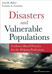 Disasters and Vulnerable Populations: Evidence-Based Practice for the Helping Professions - Baker, Lisa R.