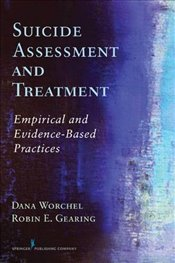 Suicide Assessment and Treatment: Empirical and Evidence-Based Practices - Worchel, Dana