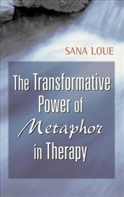 Transformative Power of Metaphor in Therapy - Loue, Sana