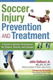 Soccer Injury Prevention and Treatment: A Guide to Optimal Performance for Players, Parents, and Coa - Jr., John Gallucci