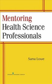Mentoring Health Science Professionals - Loue, Sana
