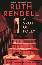 Spot of Folly: Ten Tales of Murder and Mayhem - Rendell, Ruth