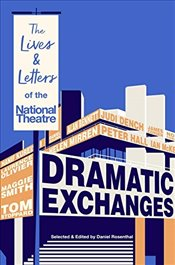 Dramatic Exchanges : The Lives and Letters of the National Theatre - Letters, National Theatre