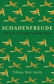 Schadenfreude : The Joy of Another's Misfortune - Smith, Tiffany Watt