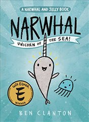 Narwhal : Unicorn of the Sea (a Narwhal and Jelly Book #1) - Clanton, Ben
