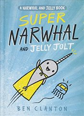 Super Narwhal and Jelly Jolt (Narwhal and Jelly Book) - Clanton, Ben