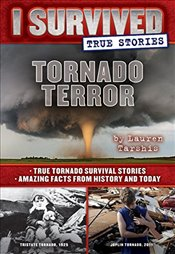Tornado Terror (I Survived True Stories #3): True Tornado Survival Stories and Amazing Facts from Hi - Tarshis, Lauren