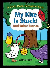My Kite Is Stuck! and Other Stories (Duck, Duck, Porcupine Book) - Yoon, Salina