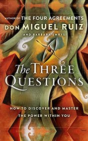Three Questions : How to Discover and Master the Power within You - Ruiz, Don Miguel