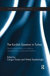 Kurdish Question in Turkey : New Perspectives on Violence, Representation and Reconciliation - Güneş, Cengiz
